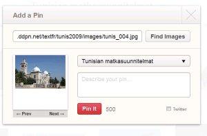 """Tässä vaiheessa voi valita mihin Boardiin lisää kuvan ja minkä kuvatekstin kirjoittaa. Pinterestin käyttäjät voisivat kirjoittaa täsmällisemmin mistä kuvissa on kyse, eikä kirjoittaa jonkun rakennuksen kohdalla pelkästään """"Tunisia""""."""